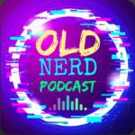 Old Nerd Podcast